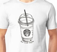 But First Coffee Starbucks Cup Unisex T-Shirt