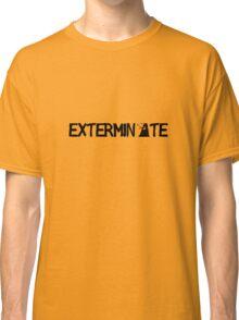 EXTERMINATE - Black Classic T-Shirt