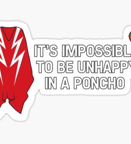 It's Impossible To Be Unhappy In A Poncho Sticker