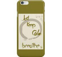 Just Keep Calm - Breathe iPhone Case/Skin