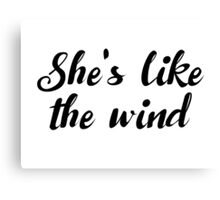 Dirty Dancing - She's like the wind Canvas Print