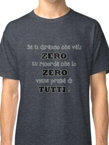 Se ti diranno che vali zero tu ricordati che lo zero viene prima di tutti! Classic T-Shirt