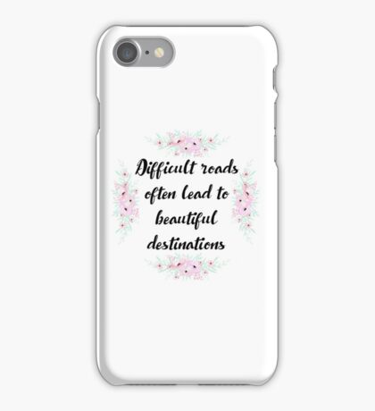 Difficult roads often lead to beautiful destinations iPhone Case/Skin