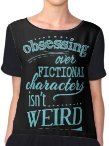 obsessing over fictional characters isn't weird Chiffon Top