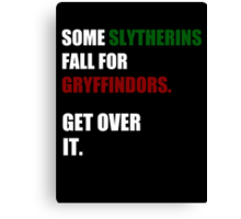 Some Slytherins Fall For Gryffindors. Get Over It. Canvas Print