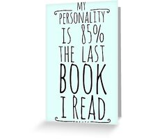my personality is 85% THE LAST BOOK I READ Greeting Card