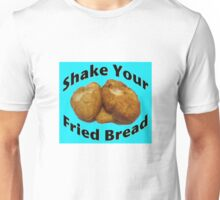 Shake Your Fried Bread! Unisex T-Shirt