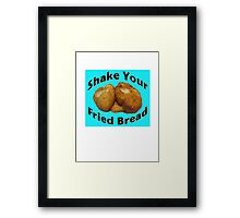 Shake Your Fried Bread! Framed Print