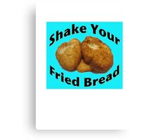 Shake Your Fried Bread! Canvas Print