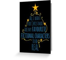all I want for christmas are my favourite fictional characters to be real #2 Greeting Card