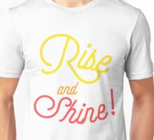 Rise and Shine! The Sun is Up, Time to energize. Breathe in, breath out! Start the Day! Positive Inspiration Quote Unisex T-Shirt