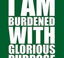 I Am Burdened With Glorious Purpose by iamthevale