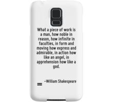 What a piece of work is a man, how noble in reason, how infinite in faculties, in form and moving how express and admirable, in action how like an angel, in apprehension how like a god. Samsung Galaxy Case/Skin