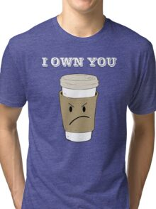 I OWN YOU Tri-blend T-Shirt