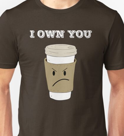 I OWN YOU Unisex T-Shirt