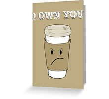 I OWN YOU Greeting Card