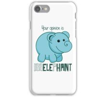 Your Opinion Is Irrelephant iPhone Case/Skin