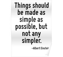 Things should be made as simple as possible, but not any simpler. Poster