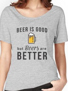 Beer is good but beers are better Women's Relaxed Fit T-Shirt