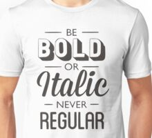 Be bold or italic, but never regular Unisex T-Shirt