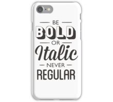 Be bold or italic, but never regular iPhone Case/Skin