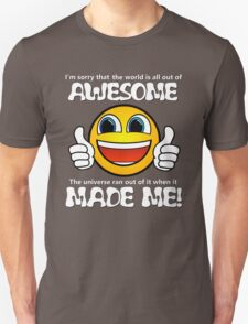 Awesome Made Me ( Sorry ) Unisex T-Shirt