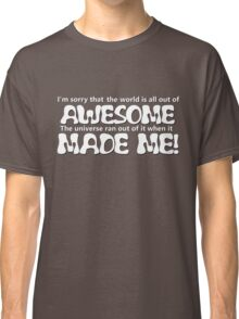 Awesome Made Me ( sorry ) Classic T-Shirt