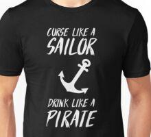 Curse like a sailor. Drink like a pirate Unisex T-Shirt