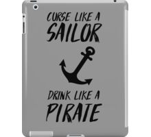 Curse like a sailor. Drink like a pirate iPad Case/Skin