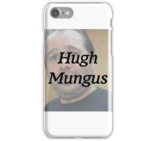 HUGH MUNGUS MERCH [t-shirts/phone cases/etc..]  iPhone Case/Skin