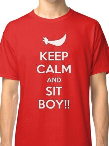 Keep Calm and SIT BOY!! Classic T-Shirt