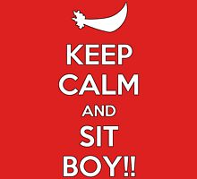 Keep Calm and SIT BOY!! Unisex T-Shirt