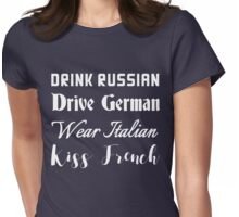 Drink russian. Drive German. Wear Italian. Kiss French Womens Fitted T-Shirt