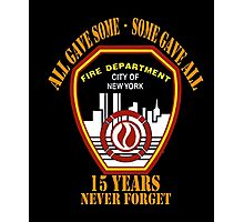 9.11 FDNY Never Forget All Gave Some - Some Gave All T-Shirt Photographic Print