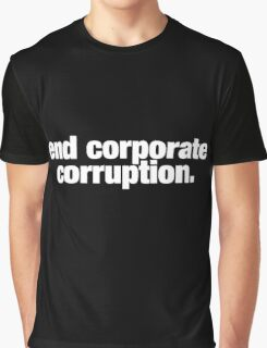 end corporate corruption. Graphic T-Shirt