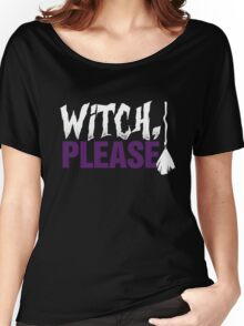 Witch Please T-Shirt, Funny Halloween Custom Gift For Men Or Women Women's Relaxed Fit T-Shirt