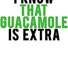 I Know that Guacamole is Extra by Alan Craker
