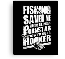 Fishing Saved Me From Being A Pornstar Now I'm Just A Hooker Canvas Print