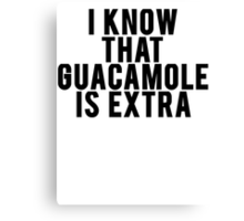 I Know that Guacamole is Extra Canvas Print