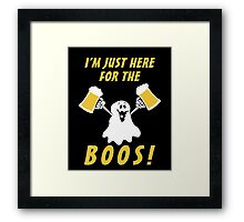 I'mJust Here For The Boos, Funny Hallowen Saying Quote Gift For Men Or Women Framed Print