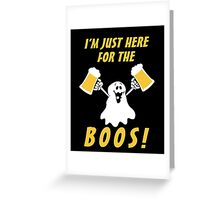 I'mJust Here For The Boos, Funny Hallowen Saying Quote Gift For Men Or Women Greeting Card