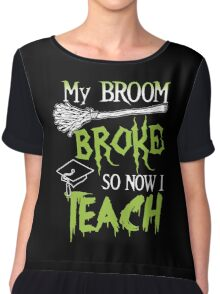 Broom Broke So Now I Teach, Funny Halloween Saying Quote Gift For Teacher Chiffon Top