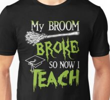 Broom Broke So Now I Teach, Funny Halloween Saying Quote Gift For Teacher Unisex T-Shirt