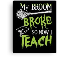 Broom Broke So Now I Teach, Funny Halloween Saying Quote Gift For Teacher Canvas Print
