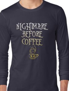 Nightmare Before Coffee, Funny Halloween Saying Quote Gift For Coffee Lovers Men Or Women Long Sleeve T-Shirt