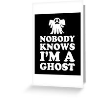 Nobody Knows I'm A Ghost, Funny Halloween Saying Quote Gift For Men And Women Greeting Card