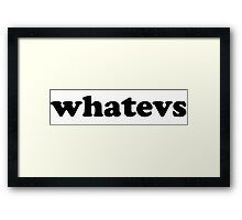 Whatevs Framed Print