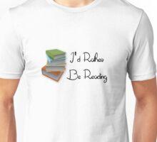 I'd Rather Be Reading Unisex T-Shirt