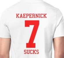 KAEPERNICK SUCKS - ALTERNATE Unisex T-Shirt