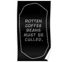 Rotten Coffee Beans - White  Poster